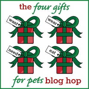 The Four Gifts for Pets Blog Hop: Something they want, need, wear, eat.
