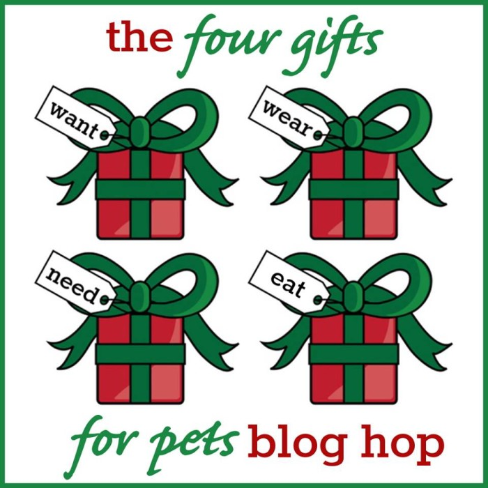 The 4 Gifts for Pets Blog Hop: Something they want, need, wear, eat.