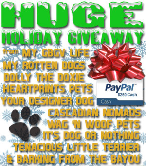 Huge Holiday Giveaway with My GBGV Life, My Rotten Dogs, Dolly the Doxie, Heartprints Pets, Your Designer Dog, Cascadian Nomads, Wag 'N Woof Pets, It's Dog or Nothing, Tenacious Little Terrier, and Barking From the Bayou